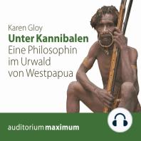 Unter Kannibalen - Eine Philosophin im Urwald von Westpapua (Ungekürzt)