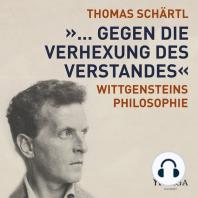 ... gegen die Verhexung des Verstandes - Wittgensteins Philosophie (Ungekürzt)