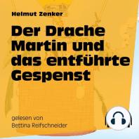 Der Drache Martin und das entführte Gespenst