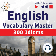 English Vocabulary Master: 300 Idioms (Proficiency Level: Intermediate / Advanced B2-C1 – Listen & Learn)