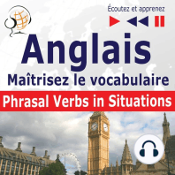 Maîtrisez le vocabulaire anglais: Phrasal Verbs in Situations (niveau intermédiaire / avancé : B2-C1 - écoutez et apprenez)