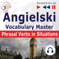 Angielski. Vocabulary Master: Phrasal Verbs in Situations (Poziom średnio zaawansowany / zaawansowany: B2-C1 – Słuchaj & Ucz się)
