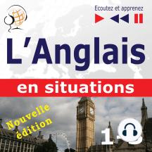 L'Anglais en situations – nouvelle édition : A Month in Brighton + Holiday Travels + Business English (47 thématiques aux niveaux B1 - B2 – Ecoutez et apprenez)