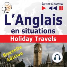 L'Anglais en situations : Holiday Travels – nouvelle édition (15 thématiques au niveau B1 - B2 – Ecoutez et apprenez)