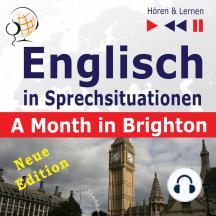Englisch in Sprechsituationen – Hören & Lernen: A Month in Brighton – Neue Edition: (16 Konversationsthemen auf dem Niveau B1)