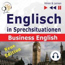 Englisch in Sprechsituationen – Hören & Lernen: Business English – Neue Edition: (16 Konversationsthemen auf dem Niveau B2)