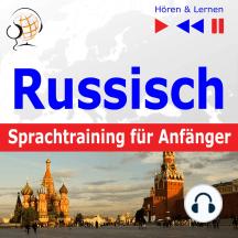Russisch Sprachtraining für Anfänger – Hören & Lernen: Konversation für Anfänger (30 Alltagsthemen auf Niveau A1-A2)
