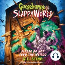 Please Do Not Feed the Weirdo: Goosebumps SlappyWorld, Book 4