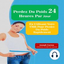Perdez Du Poids 24 Heures Par Jour: En Utilisant Votre TMR Pour Plus D'efficacité