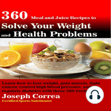 360 Meal and Juice Recipes to Solve Your Weight and Health Problems