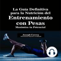 La Guía Definitiva para la Nutrición del Entrenamiento con Pesas: Maximiza tu Potencial
