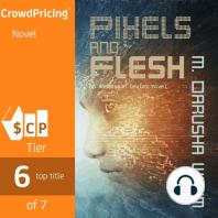 Pixels and Flesh