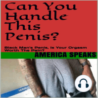 Can You Handle this Penis?: Black Man's Sex, is Your Orgasms Worth the Pain?