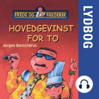 Hovedgevinst for to - Frede og Frederik (uforkortet)