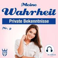 Private Bekenntnisse - Meine Wahrheit 9 (Ungekürzt)