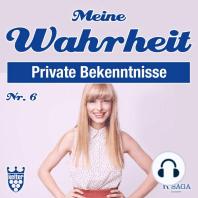 Private Bekenntnisse - Meine Wahrheit 6 (Ungekürzt)