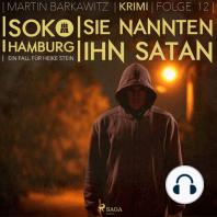 Sie nannten ihn Satan - SoKo Hamburg - Ein Fall für Heike Stein 12 (Ungekürzt)