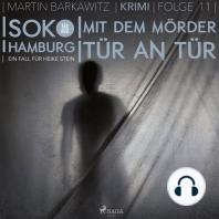 Mit dem Mörder Tür an Tür - SoKo Hamburg- Ein Fall für Heike Stein 11 (Ungekürzt)