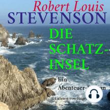 Robert Louis Stevenson: Die Schatzinsel: Ein Abenteuer-Roman – ungekürzt gelesen.