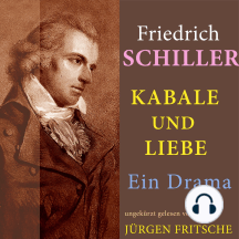 Friedrich Schiller: Kabale und Liebe. Ein Drama: Ungekürzte Lesung