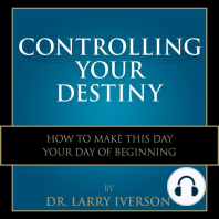Controlling Your Destiny: How To Make This Day Your Day Of Beginning