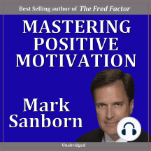 Mastering Positive Motivation: How to Motivate Yourself and Others