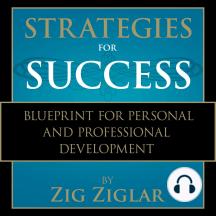 Strategies for Success: Zig Ziglar's Blueprint for Personal and Professional Development