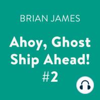 Ahoy, Ghost Ship Ahead! #2