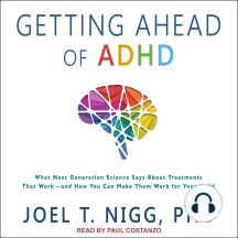 Getting Ahead of ADHD: What Next-Generation Science Says about Treatments That Work and How You Can Make Them Work for Your Child