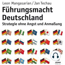 Führungsmacht Deutschland: Strategie ohne Angst und Anmaßung