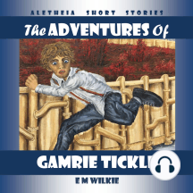 The Adventures of Gamrie Tickle: Aletheia Short Stories