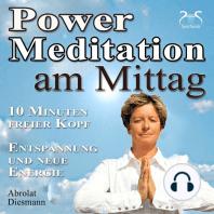 Power Meditation am Mittag - 10 Minuten freier Kopf - Entspannung und neue Energie