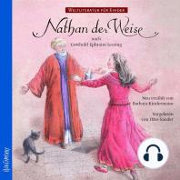 Weltliteratur für Kinder - Nathan der Weise von G.E. Lessing (Neu erzählt von Barbara Kindermann)