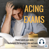 Acing Exams: Study Habits and Skills: Techniques for Keeping Calm and Confident