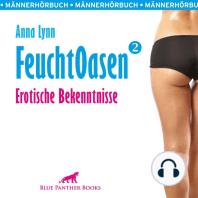 Feuchtoasen 2 / Erotische Bekenntnisse / Erotik Audio Story / Erotisches Hörbuch