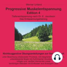 Progressive Muskelentspannung Edition 4: Tiefenentspannung nach Dr. E. Jacobson. Das Entspannungstraining.