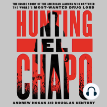 Hunting El Chapo: The Inside Story of the American Lawman Who Captured the World's Most-Wanted Drug Lord