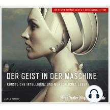 Der Geist in der Maschine: Künstliche Intelligenz und menschliches Leben