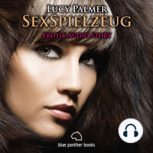 SexSpielzeug / Erotik Audio Story / Erotisches Hörbuch: Sex, Leidenschaft, Erotik und Lust