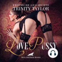 LovePussy / Erotik Audio Story / Erotisches Hörbuch: Sex, Leidenschaft, Erotik und Lust