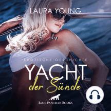 Yacht der Sünde / Erotik Audio Story / Erotisches Hörbuch: Sex, Leidenschaft, Erotik und Lust