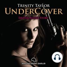 Undercover / Erotik Audio Story / Erotisches Hörbuch: Sex, Leidenschaft, Erotik und Lust