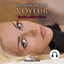 Voyeur / Erotik Audio Story / Erotisches Hörbuch: Sex, Leidenschaft, Erotik und Lust