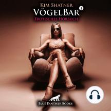VögelBar 1 / Erotik Audio Story / Erotisches Hörbuch: Sex, Leidenschaft, Erotik und Lust