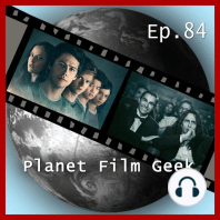 Planet Film Geek, PFG Episode 84