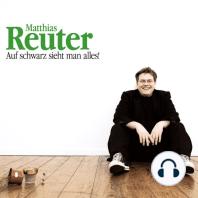 Matthias Reuter, Auf schwarz sieht man alles!
