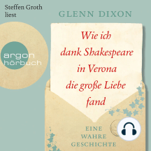 Wie ich dank Shakespeare in Verona die große Liebe fand - Eine wahre Geschichte (Gekürzte Lesung)