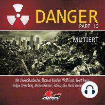 Danger, Part 16: Mutiert