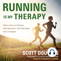 Running is My Therapy: Relieve Stress and Anxiety, Fight Depression, Ditch Bad Habits, and Live Happier