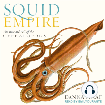 Squid Empire: The Rise and Fall of the Cephalopods